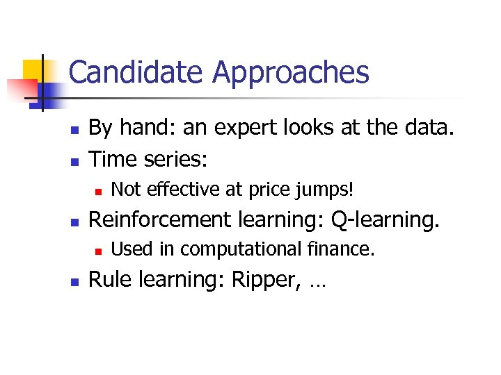 Candidate Approaches n n By hand: an expert looks at the data. Time series: