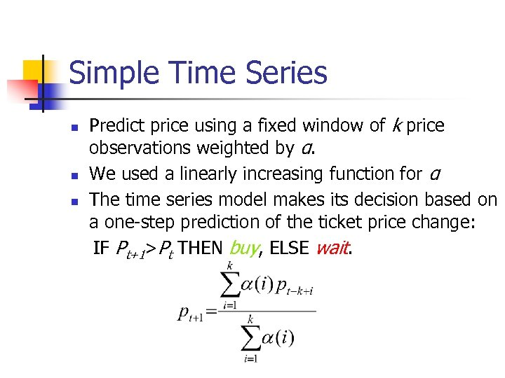 Simple Time Series n n n Predict price using a fixed window of k