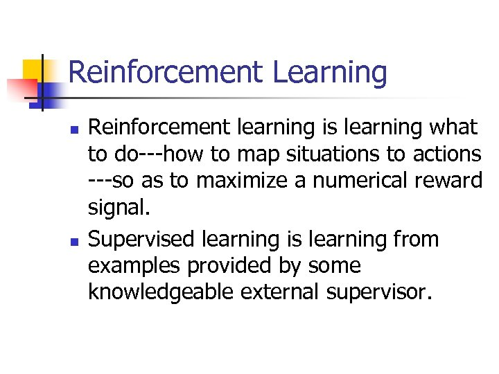 Reinforcement Learning n n Reinforcement learning is learning what to do---how to map situations