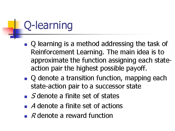 Q-learning n n n Q learning is a method addressing the task of Reinforcement
