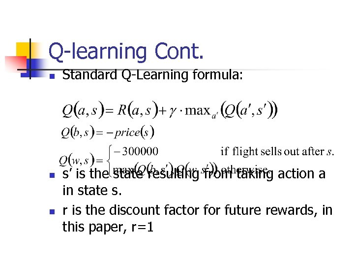 Q-learning Cont. n n n Standard Q-Learning formula: s' is the state resulting from
