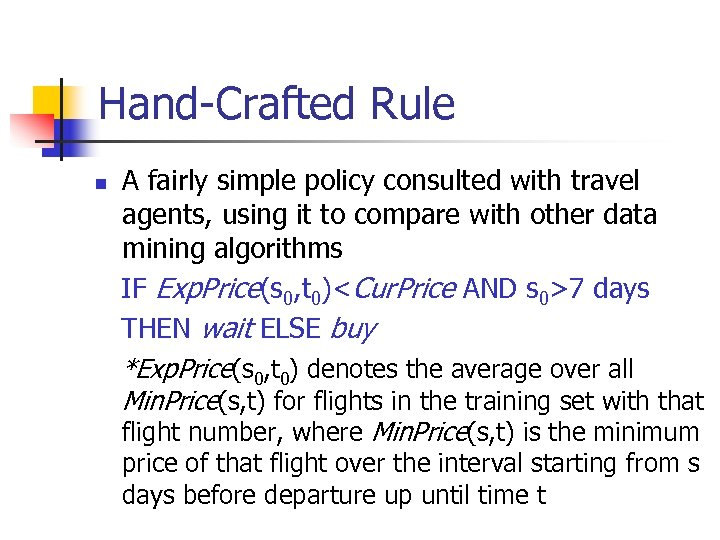 Hand-Crafted Rule n A fairly simple policy consulted with travel agents, using it to