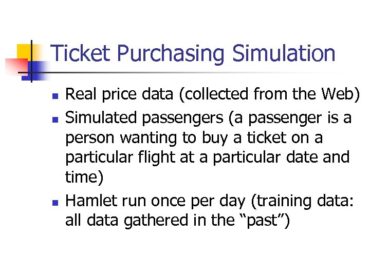 Ticket Purchasing Simulation n Real price data (collected from the Web) Simulated passengers (a