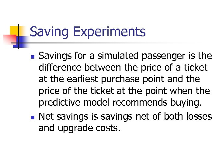 Saving Experiments n n Savings for a simulated passenger is the difference between the