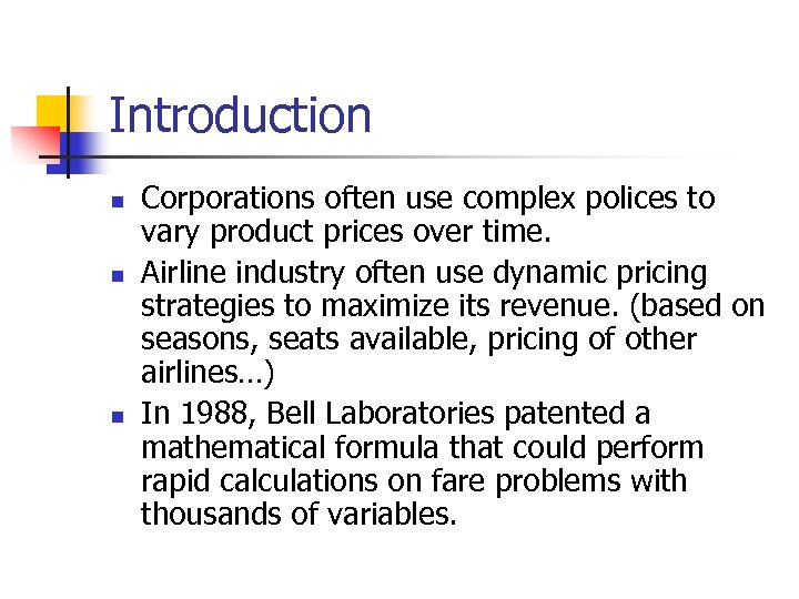 Introduction n Corporations often use complex polices to vary product prices over time. Airline