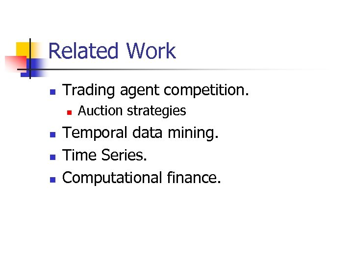 Related Work n Trading agent competition. n n Auction strategies Temporal data mining. Time