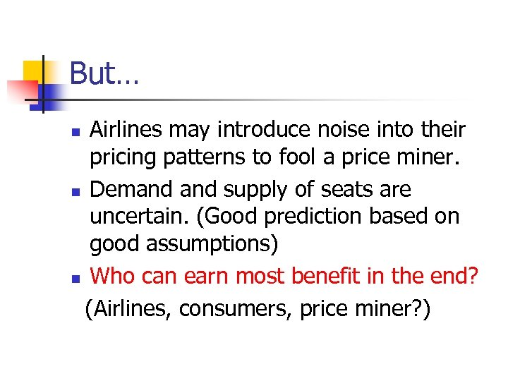 But… Airlines may introduce noise into their pricing patterns to fool a price miner.