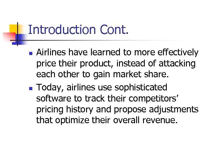 Introduction Cont. n n Airlines have learned to more effectively price their product, instead