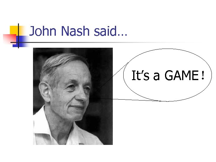 John Nash said… It's a GAME!