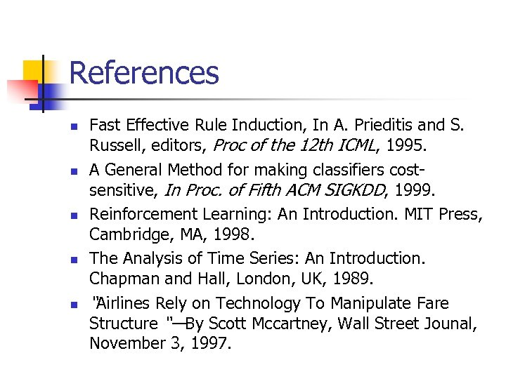 References n n n Fast Effective Rule Induction, In A. Prieditis and S. Russell,