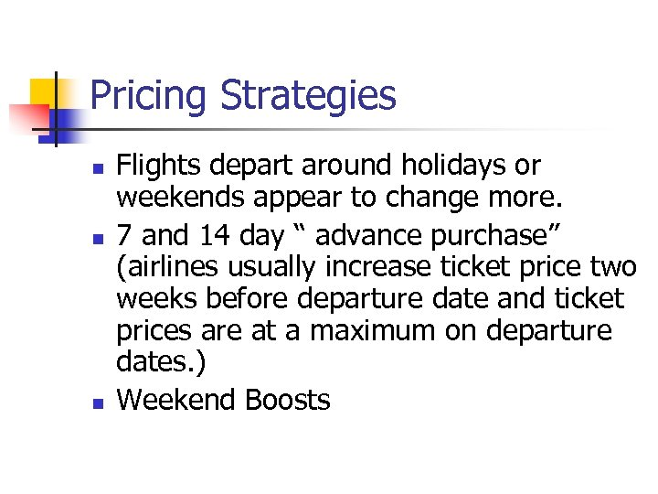 Pricing Strategies n n n Flights depart around holidays or weekends appear to change
