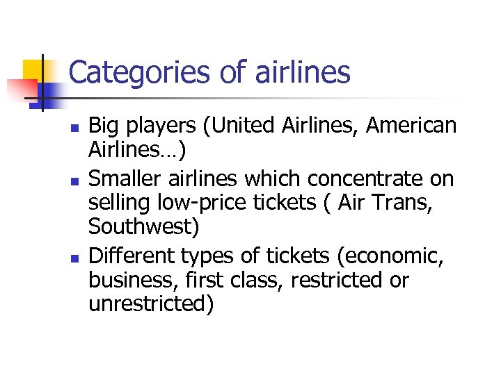 Categories of airlines n n n Big players (United Airlines, American Airlines…) Smaller airlines