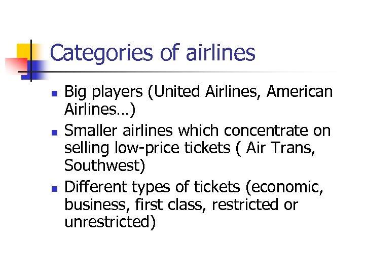 Categories of airlines n n n Big players (United Airlines, American Airlines…) Smaller airlines