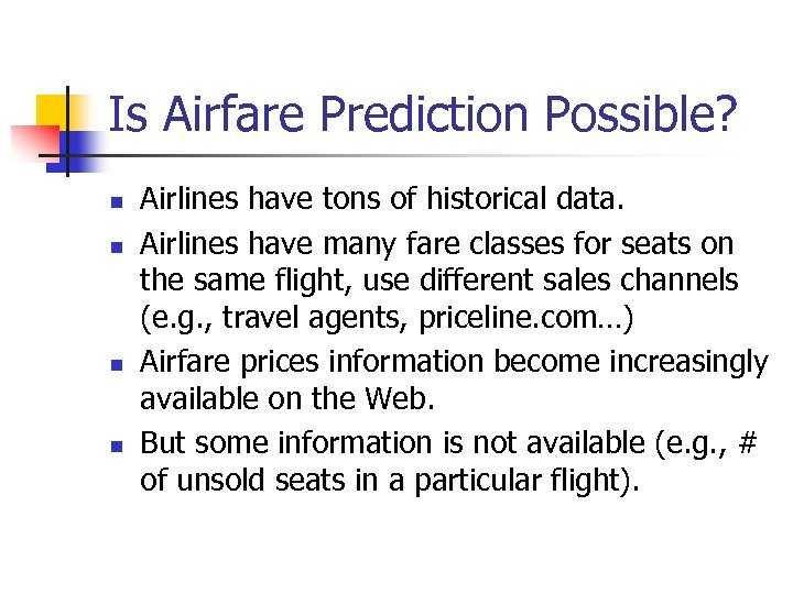 Is Airfare Prediction Possible? n n Airlines have tons of historical data. Airlines have