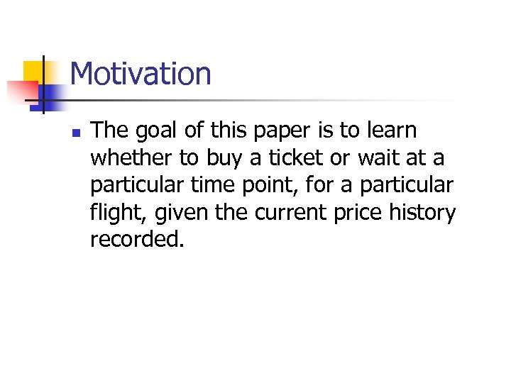 Motivation n The goal of this paper is to learn whether to buy a
