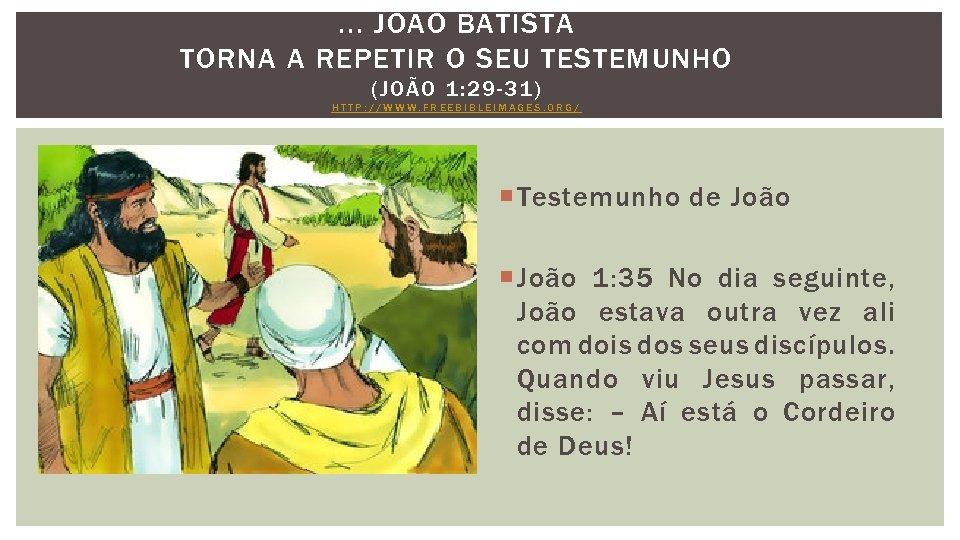. . . JOÃO BATISTA TORNA A REPETIR O SEU TESTEMUNHO (JOÃO 1: 29