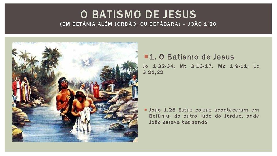O BATISMO DE JESUS (EM BET NIA ALÉM JORDÃO, OU BETÁBARA) – JOÃO 1: