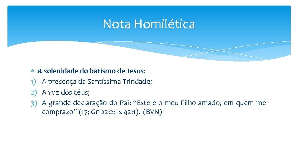 Nota Homilética A solenidade do batismo de Jesus: 1) A presença da Santíssima Trindade;
