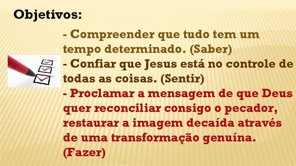 Objetivos: - Compreender que tudo tem um tempo determinado. (Saber) - Confiar que Jesus