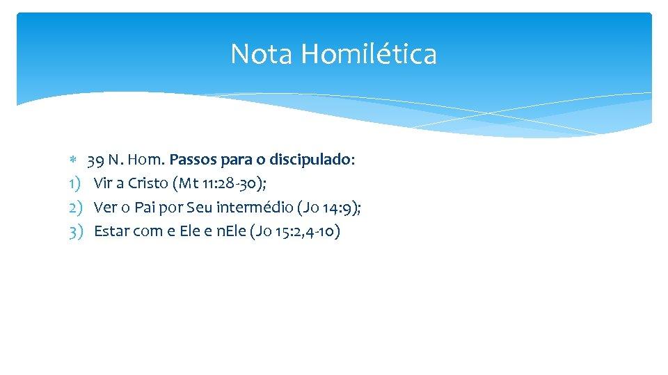 Nota Homilética 39 N. Hom. Passos para o discipulado: 1) Vir a Cristo (Mt