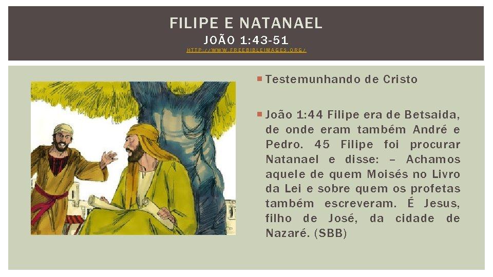 FILIPE E NATANAEL JOÃO 1: 43 -51 HTTP: //WWW. FREEBIBLEIMAGES. ORG/ Testemunhando de Cristo