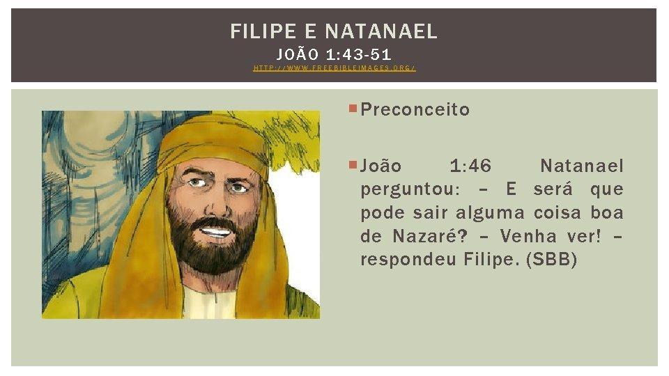 FILIPE E NATANAEL JOÃO 1: 43 -51 HTTP: //WWW. FREEBIBLEIMAGES. ORG/ Preconceito João 1: