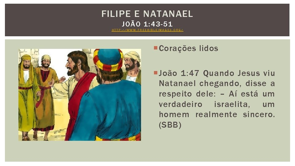 FILIPE E NATANAEL JOÃO 1: 43 -51 HTTP: //WWW. FREEBIBLEIMAGES. ORG/ Corações lidos João