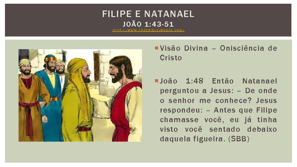 FILIPE E NATANAEL JOÃO 1: 43 -51 HTTP: //WWW. FREEBIBLEIMAGES. ORG/ Visão Divina –
