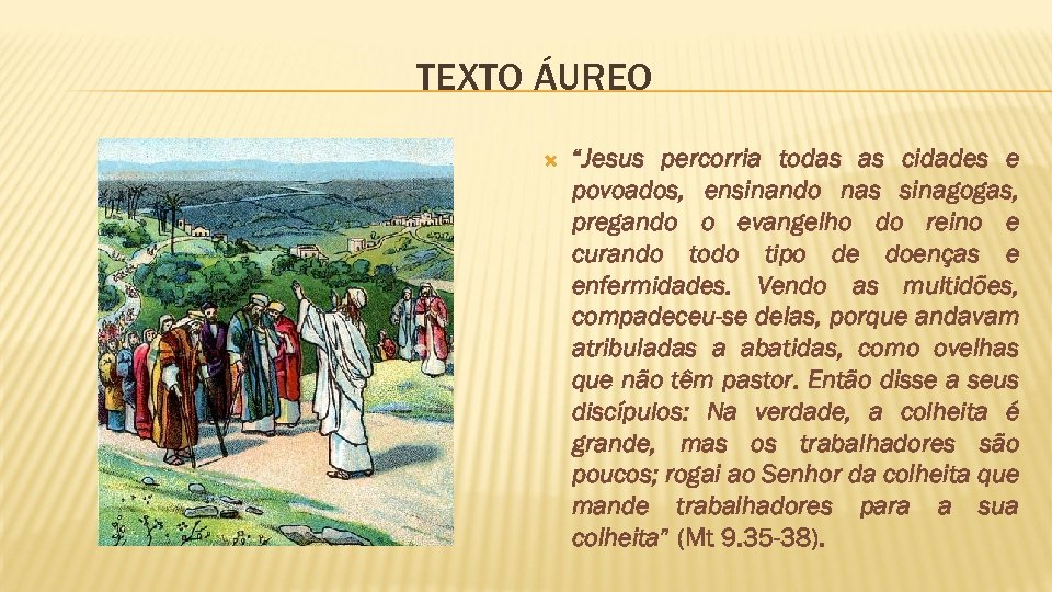 "TEXTO ÁUREO ""Jesus percorria todas as cidades e povoados, ensinando nas sinagogas, pregando o"