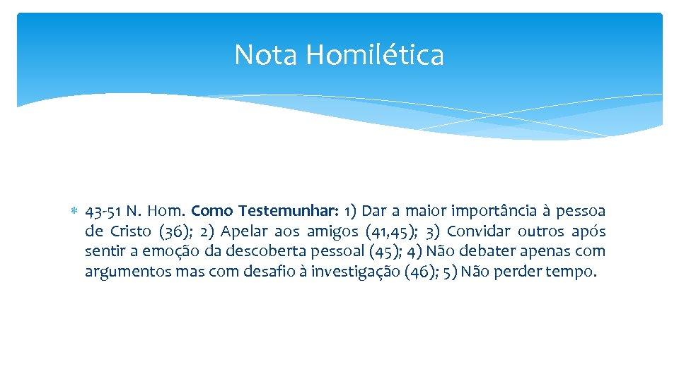 Nota Homilética 43 -51 N. Hom. Como Testemunhar: 1) Dar a maior importância à