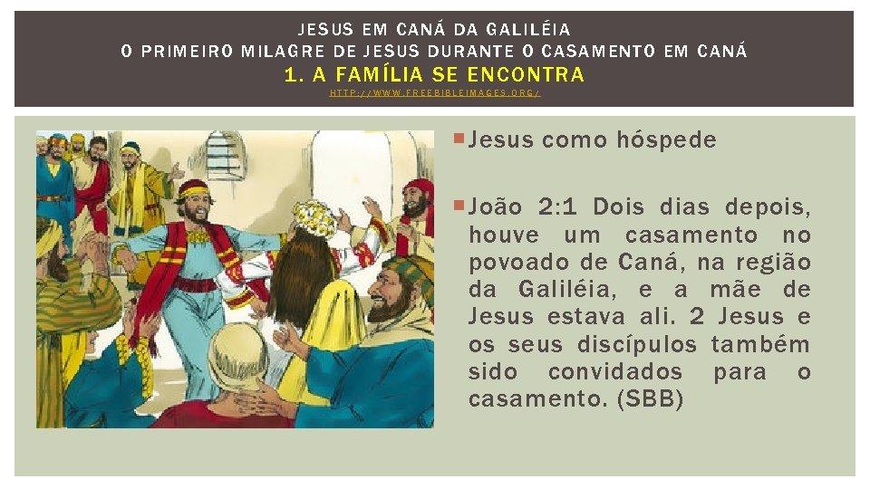 JESUS EM CANÁ DA GALILÉI A O P RIMEIRO MILAGRE DE JESUS DURANT E