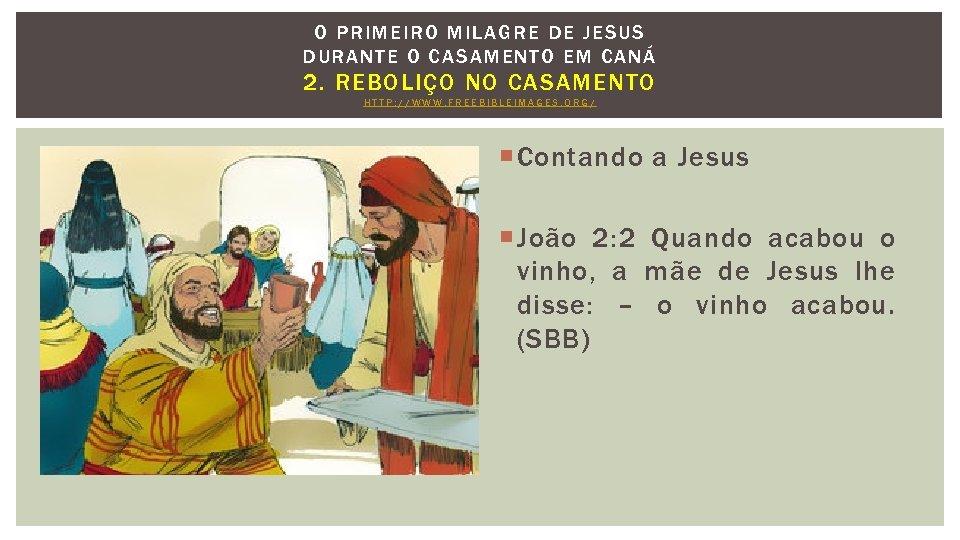 O PRIMEIRO MILAGRE DE J ESU S DURANTE O CASAMENTO EM CANÁ 2. REBOLIÇO