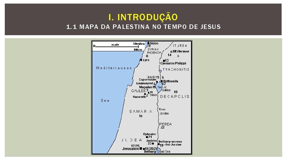 I. INTRODUÇÃO 1. 1 MAPA DA PALESTINA NO TEMPO DE JESUS