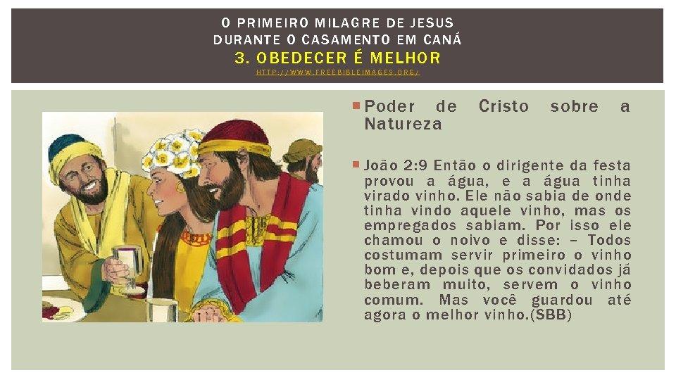O PRIMEIRO MILAGRE DE J ESU S DURANTE O CASAMENTO EM CANÁ 3. OBEDECER