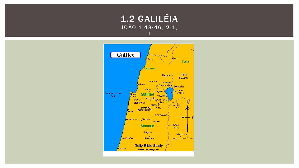 1. 2 GALILÉIA JOÃO 1: 43 -46; 2: 1; )