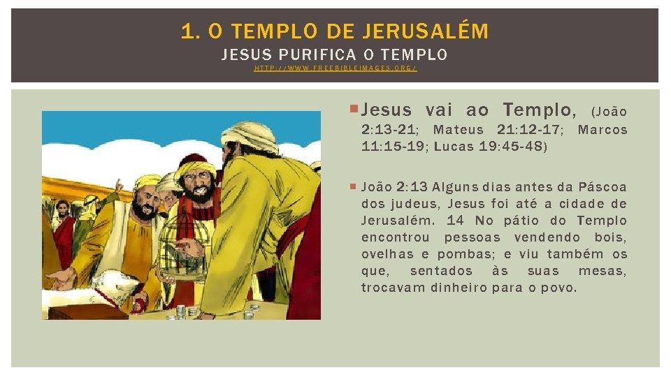 1. O TEMPLO DE JERUSALÉM JESUS PURIFICA O TEMPLO HTTP: //WWW. FREEBIBLEIMAGES. ORG/ Jesus