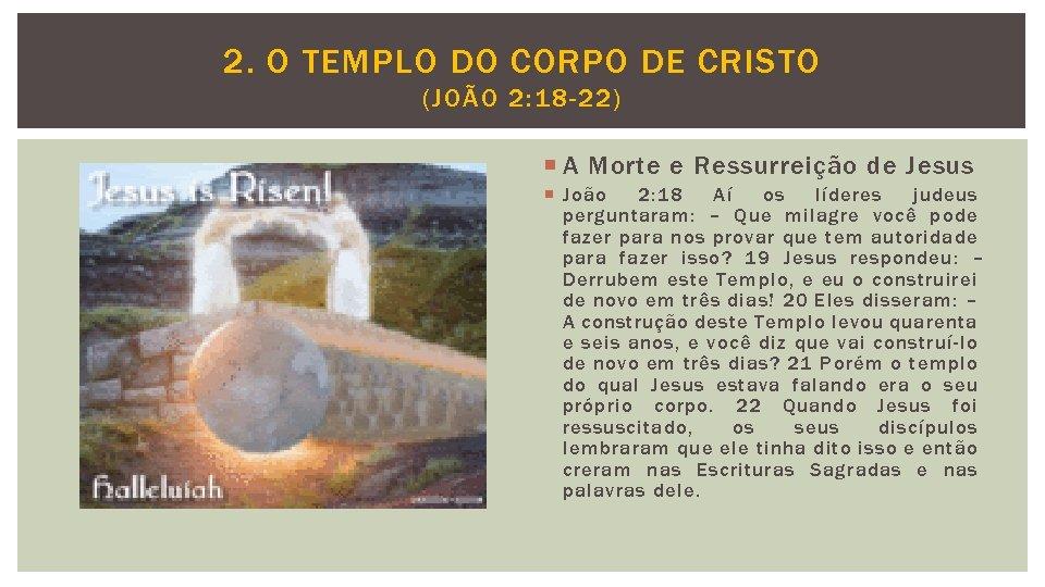 2. O TEMPLO DO CORPO DE CRISTO (JOÃO 2: 18 -22) A Morte e
