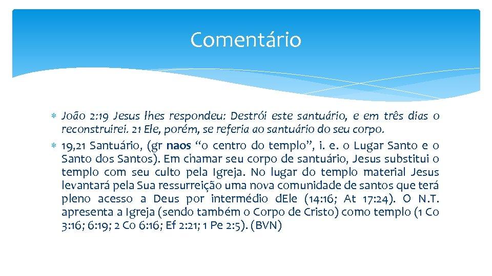 Comentário João 2: 19 Jesus lhes respondeu: Destrói este santuário, e em três dias