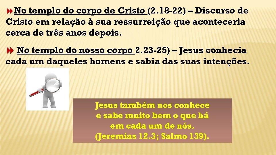 No templo do corpo de Cristo (2. 18 -22) – Discurso de Cristo