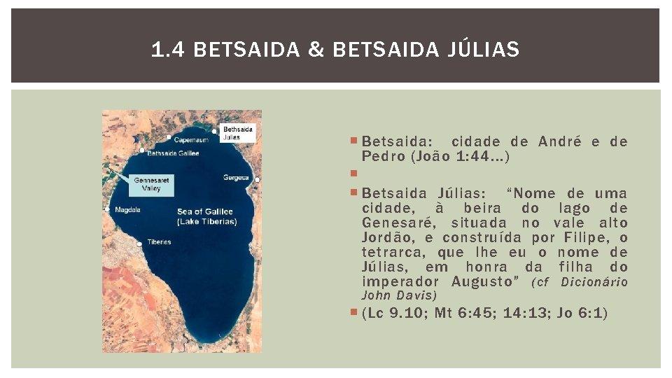1. 4 BETSAIDA & BETSAIDA JÚLIAS Betsaida: cidade de André e de Pedro (João