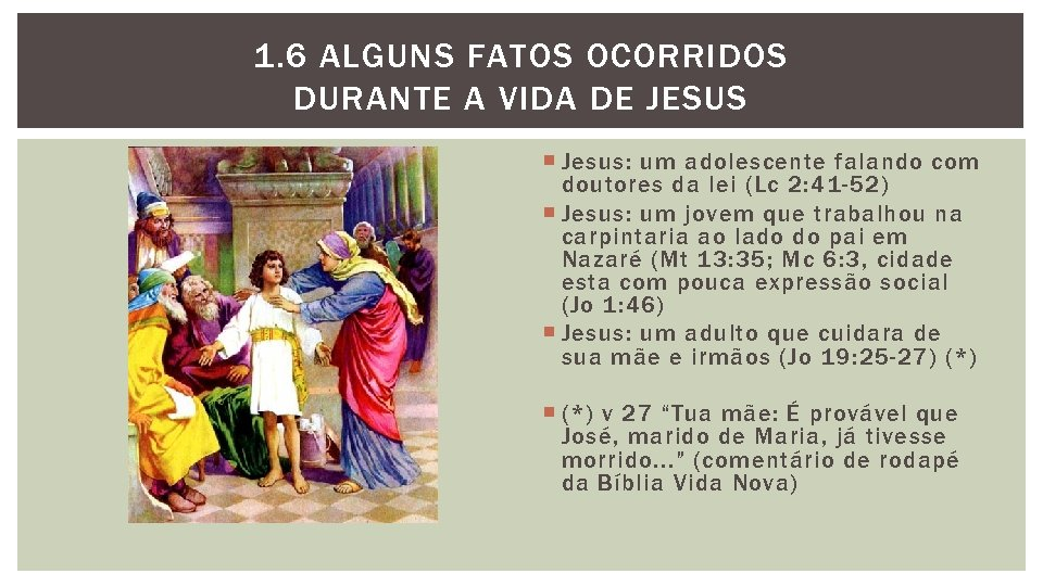 1. 6 ALGUNS FATOS OCORRIDOS DURANTE A VIDA DE JESUS Jesus: um adolescente falando