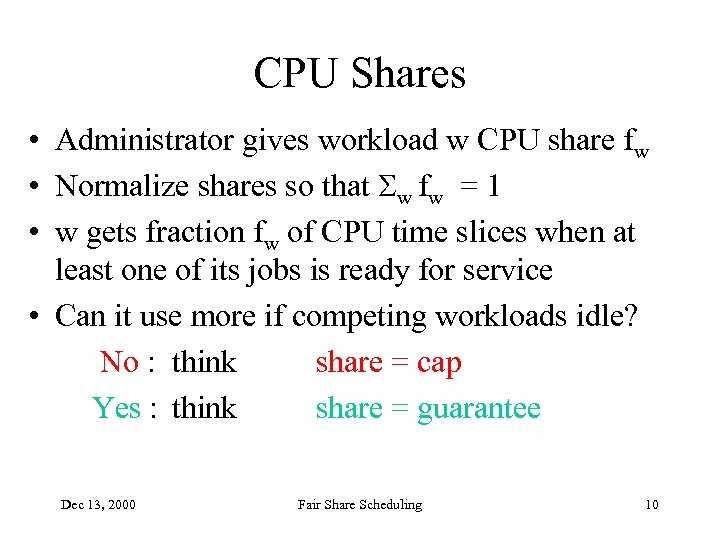 CPU Shares • Administrator gives workload w CPU share fw • Normalize shares so