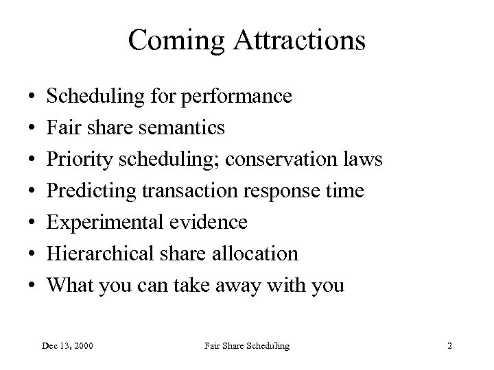 Coming Attractions • • Scheduling for performance Fair share semantics Priority scheduling; conservation laws