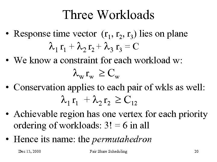 Three Workloads • Response time vector (r 1, r 2, r 3) lies on
