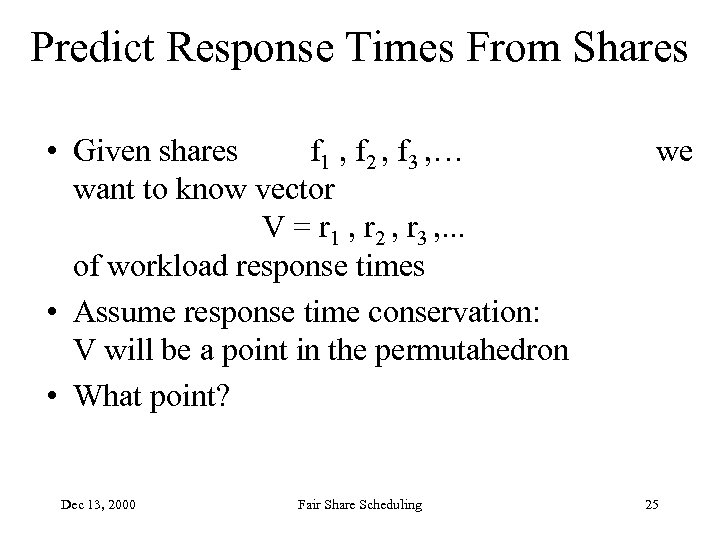 Predict Response Times From Shares • Given shares f 1 , f 2 ,