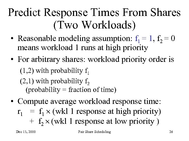 Predict Response Times From Shares (Two Workloads) • Reasonable modeling assumption: f 1 =