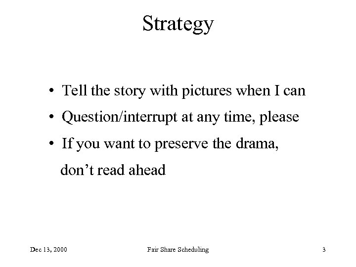 Strategy • Tell the story with pictures when I can • Question/interrupt at any