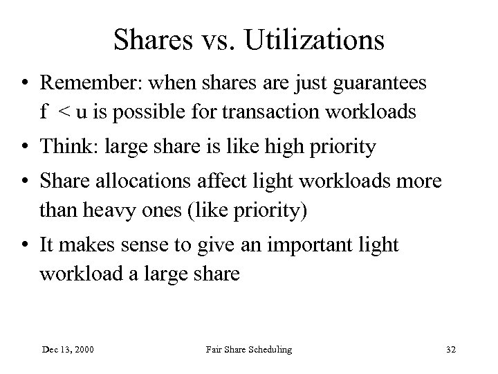 Shares vs. Utilizations • Remember: when shares are just guarantees f < u is