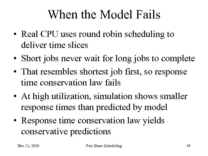 When the Model Fails • Real CPU uses round robin scheduling to deliver time