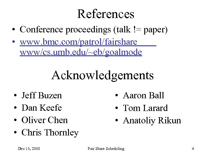 References • Conference proceedings (talk != paper) • www. bmc. com/patrol/fairshare www/cs. umb. edu/~eb/goalmode